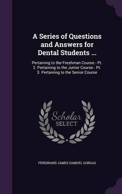 A Series of Questions and Answers for Dental Students .