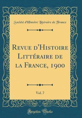 Revue d'Histoire Littéraire de la France, 1900, Vol. 7 (Classic Reprint)