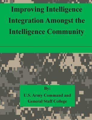 Improving Intelligence Integration Amongst the Intelligence Community