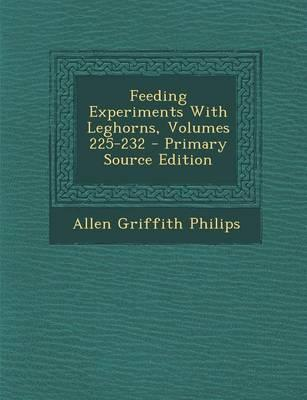 Feeding Experiments with Leghorns, Volumes 225-232 - Primary Source Edition