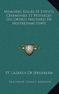 Memoires Regles Et Statuts Ceremonies Et Privileges Des Ordres Militaires de Nostredame (1649)