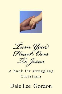Turn Your Heart over to Jesus