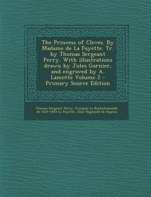 The Princess of Cleves. by Madame de La Fayette. Tr. by Thomas Sergeant Perry. with Illustrations Drawn by Jules Garnier, and Engraved by A. Lamotte Volume 2