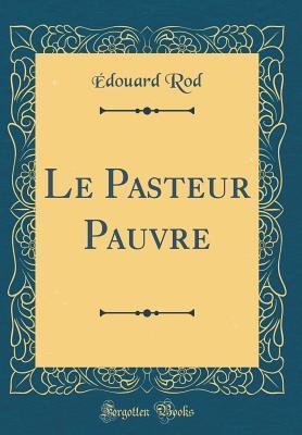 Le Pasteur Pauvre (Classic Reprint)