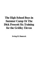 The High School Boys in Summer Camp, Or The Dick Prescott Six Training for the Gridley Eleven