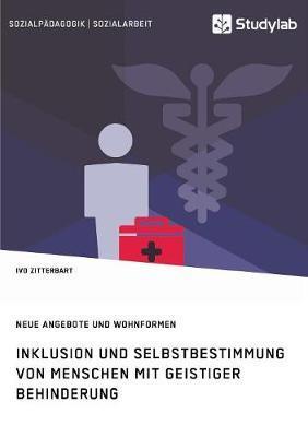 Inklusion und Selbstbestimmung von Menschen mit geistiger Behinderung. Neue Angebote und Wohnformen