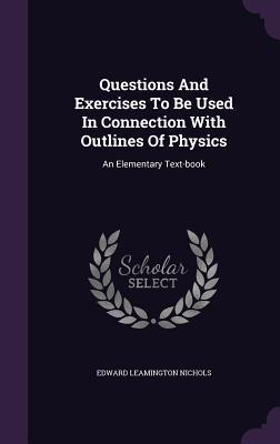 Questions and Exercises to Be Used in Connection with Outlines of Physics
