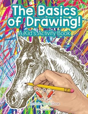 The Basics of Drawing! A Kid's Activity Book