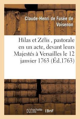 Hilas Et Zelis, Pastorale En Un Acte, Representee Devant Leurs Majestes a Versailles Le