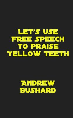 Let's Use Free Speech to Praise Yellow Teeth