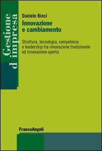 Innovazione e cambiamento. Struttura, tecnologia, competenze e leadership tra innovazione tradizionale ed innovazione aperta