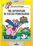 Tre avventure di Ciccio porcellino