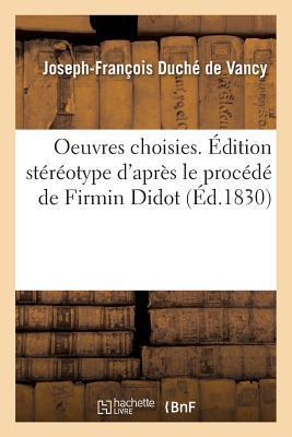 Oeuvres Choisies de la Fosse et de Duche . Édition Stereotype d'Après le Procede de Firmin Didot