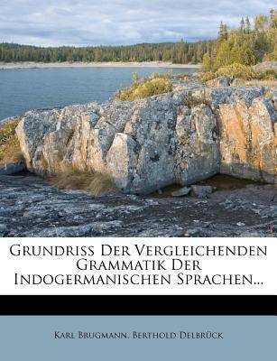 Grundriss Der Vergleichenden Grammatik Der Indogermanischen Sprachen...