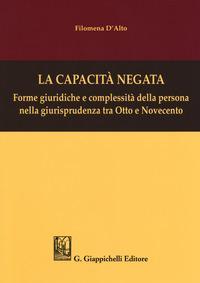 La capacità negata. Forme giuridiche e complessità della persona nella giurisprudenza tra Otto e Novecento