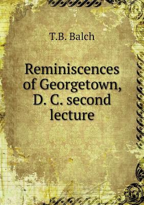 Reminiscences of Georgetown, D. C. Second Lecture