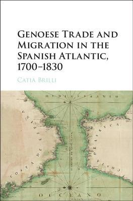 Genoese Trade and Migration in the Spanish Atlantic, 1700–1830