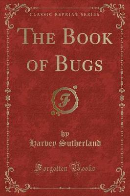 The Book of Bugs (Classic Reprint)