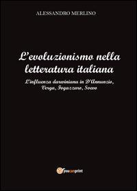 L'evoluzionismo nella letteratura italiana. L'influenza darwiniana in D'Annunzio, Verga, Fogazzaro, Svevo