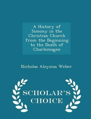 A History of Simony in the Christian Church from the Beginning to the Death of Charlemagne - Scholar's Choice Edition