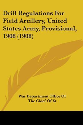 Drill Regulations for Field Artillery, United States Army, Provisional, 1908 (1908)