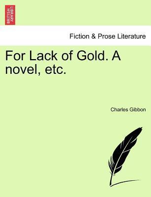 For Lack of Gold. A novel, etc. Vol. II.