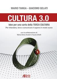 Cultura 3.0. Idee per una carta della terza cultura. Per intendere, fare e comunicare il sapere in modo nuovo