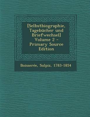 [Selbstbiographie, Tagebucher Und Briefwechsel] Volume 2 - Primary Source Edition