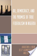 Oil, Democracy, and the Promise of True Federalism in Nigeria