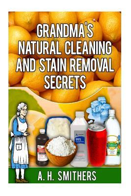 Grandma's Natural Cleaning and Stain Removal Secrets