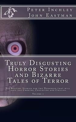 Truly Disgusting Horror Stories and Bizarre Tales of Terror