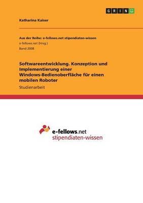 Softwareentwicklung. Konzeption und Implementierung einer Windows-Bedienoberfläche für einen mobilen Roboter