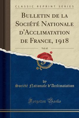 Bulletin de la Société Nationale d'Acclimatation de France, 1918, Vol. 65 (Classic Reprint)