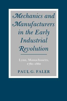 Mechanics and Manufactures in the Early Industrial Revolution Lynn Massachusetts 1780-1860