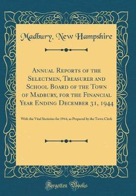 Annual Reports of the Selectmen, Treasurer and School Board of the Town of Madbury, for the Financial Year Ending December 31, 1944