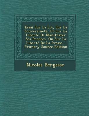 Essai Sur La Loi, Sur La Souverainete, Et Sur La Liberte de Manifester Ses Pensees, Ou Sur La Liberte de La Presse - Primary Source Edition