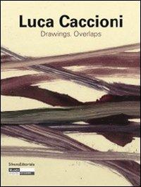 Luca Caccioni. Drawings-overlaps. Catalogo della mostra (Saint-Étienne, 23 giugno-30 settembre 2012). Ediz. italiana, francese e inglese