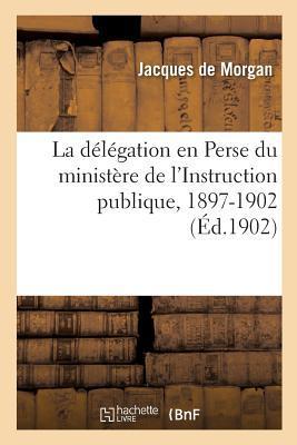 La Delegation en Perse du Ministere de l'Instruction Publique, 1897-1902