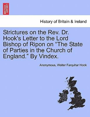Strictures on the REV. Dr. Hook's Letter to the Lord Bishop of Ripon on The State of Parties in the Church of England. by Vindex