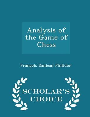Analysis of the Game of Chess - Scholar's Choice Edition