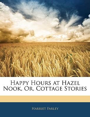 Happy Hours at Hazel Nook, Or, Cottage Stories