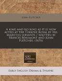 A King and No King As It Is Now Acted at the Theatre Royal by His Majesties Servants / Written by Francis Beaumont and John Fletcher
