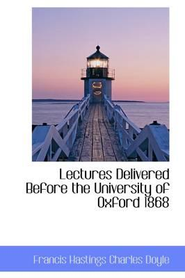 Lectures Delivered Before the University of Oxford 1868