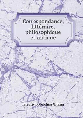 Correspondance, Litteraire, Philosophique Et Critique