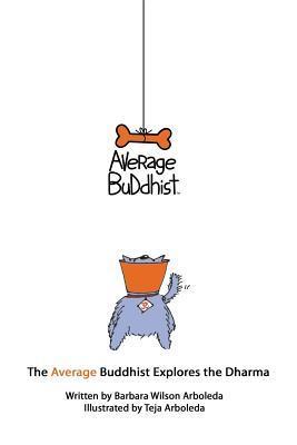 The Average Buddhist Explores the Dharma