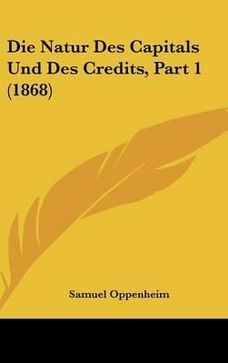 Die Natur Des Capitals Und Des Credits, Part 1 (1868)