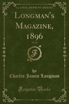 Longman's Magazine, 1896, Vol. 28 (Classic Reprint)