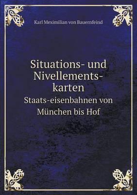Situations- Und Nivellements-Karten Staats-Eisenbahnen Von Munchen Bis Hof