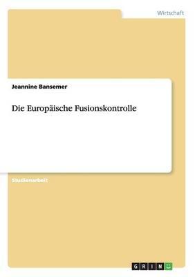 Die Europäische Fusionskontrolle