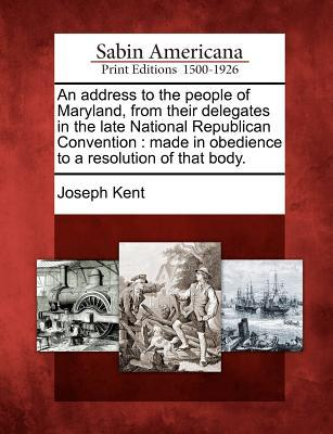 An Address to the People of Maryland, from Their Delegates in the Late National Republican Convention